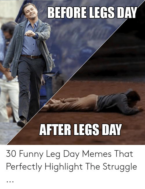 Leg Day Meme: BEFORE LEGS DAY  AFTER LEGS DAY 30 Funny Leg Day Memes That Perfectly Highlight The Struggle ...