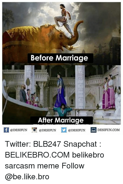 Be Like, Marriage, and Meme: Before Marriage  After Marriage  1  @DESIFUN @DESIFUN @DESIFUN-DESIFUN.COM Twitter: BLB247 Snapchat : BELIKEBRO.COM belikebro sarcasm meme Follow @be.like.bro