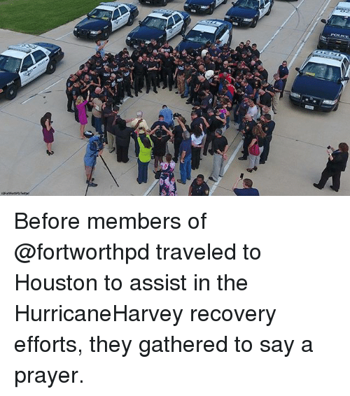 Memes, Houston, and Prayer: Before members of @fortworthpd traveled to Houston to assist in the HurricaneHarvey recovery efforts, they gathered to say a prayer.