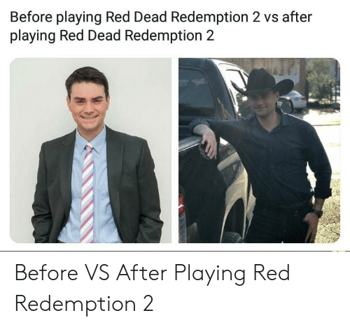 Red Dead Redemption, Red Dead, and Red: Before playing Red Dead Redemption 2 vs after  playing Red Dead Redemption 2 Before VS After Playing Red Redemption 2