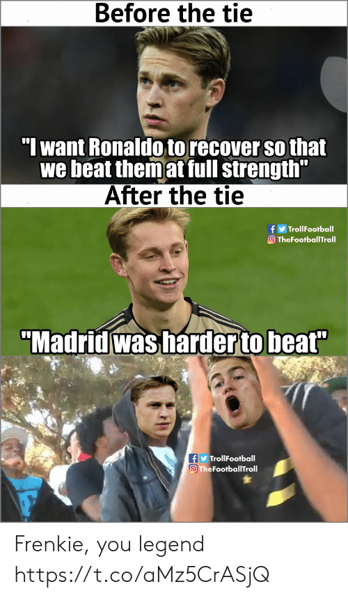 "Memes, Ronaldo, and 🤖: Before the tie  ""I want Ronaldo to recover so that  we beat themat full strength'  After the tie  TheFootballTroll  ""Madridwas harderto beat""  TrollFootball  O TheFootballTroll Frenkie, you legend https://t.co/aMz5CrASjQ"