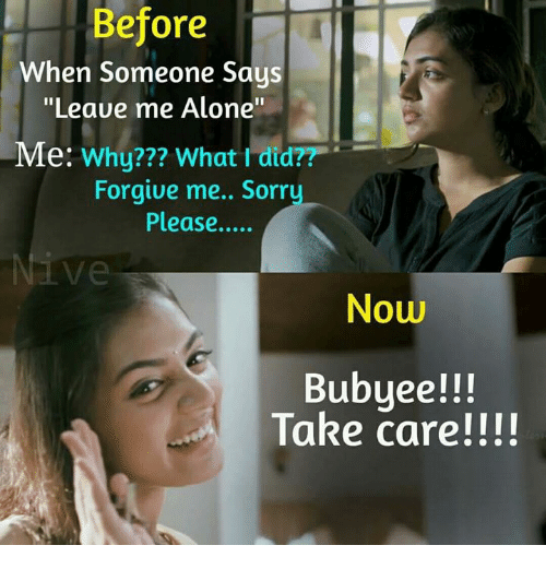 """Being Alone, Memes, and 🤖: Before  When Someone Says  """"Leave me Alone""""  Me: Why??? What I did??  Forgive me.. Sorr  Please....  Ve  Now  Bubyee!!!  Take care!!!!"""