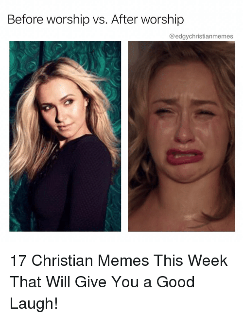 Christian Memes: Before worship vs. After worship  @edgychristianmemes 17 Christian Memes This Week That Will Give You a Good Laugh!