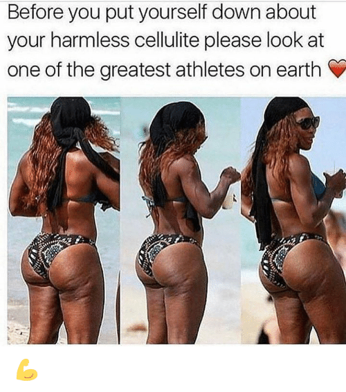 Earth, One, and Down: Before you put yourself down about  your harmless cellulite please look at  one of the greatest athletes on earth 💪