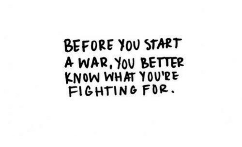 War, Start A, and Fighting: BEFORE YOU START  A WAR, YOV BETTER  KNOW WHAT YOU'RE  FIGHTING FOR