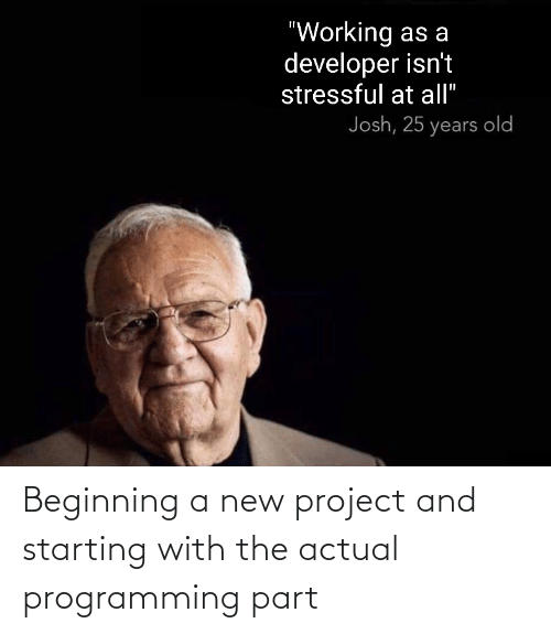 actual: Beginning a new project and starting with the actual programming part