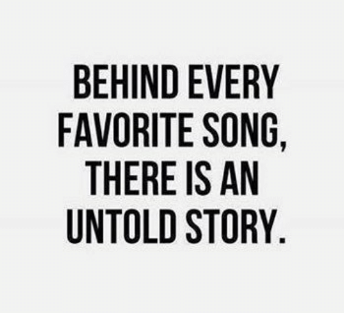 Song, Story, and Favorite Song: BEHIND EVERY  FAVORITE SONG,  THERE IS AN  UNTOLD STORY