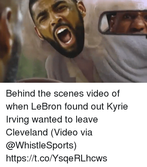 Kyrie Irving, Sports, and Cleveland: Behind the scenes video of when LeBron found out Kyrie Irving wanted to leave Cleveland  (Video via @WhistleSports) https://t.co/YsqeRLhcws