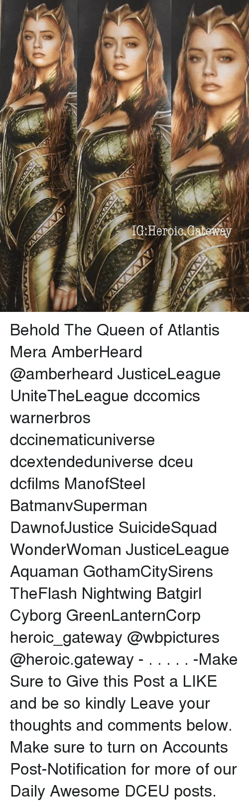 Memes, Queen, and Atlantis: Behold The Queen of Atlantis Mera AmberHeard @amberheard JusticeLeague UniteTheLeague dccomics warnerbros dccinematicuniverse dcextendeduniverse dceu dcfilms ManofSteel BatmanvSuperman DawnofJustice SuicideSquad WonderWoman JusticeLeague Aquaman GothamCitySirens TheFlash Nightwing Batgirl Cyborg GreenLanternCorp heroic_gateway @wbpictures @heroic.gateway - . . . . . -Make Sure to Give this Post a LIKE and be so kindly Leave your thoughts and comments below. Make sure to turn on Accounts Post-Notification for more of our Daily Awesome DCEU posts.