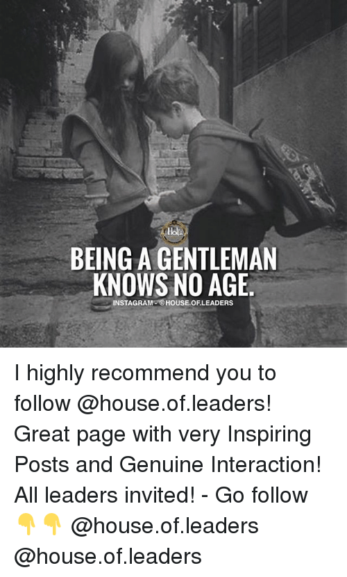 Instagram, Memes, and House: BEING A GENTLEMAN  KNOWS NO AGE  INSTAGRAM@HOUSE.OF.LEADERS I highly recommend you to follow @house.of.leaders! Great page with very Inspiring Posts and Genuine Interaction! All leaders invited! - Go follow👇👇 @house.of.leaders @house.of.leaders