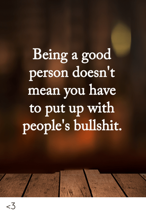 Memes, Good, and Mean: Being a good  person doesn't  mean you have  to put up with  people's bullshit. <3