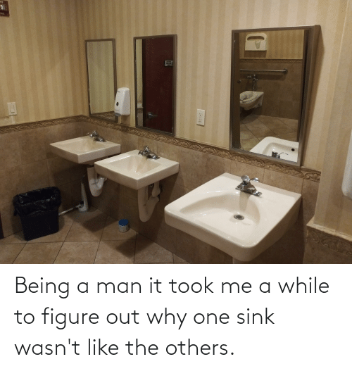 figure out: Being a man it took me a while to figure out why one sink wasn't like the others.