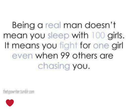 Being a Real Man Doesn't Mean You Sleep With 100 Girls It Means You