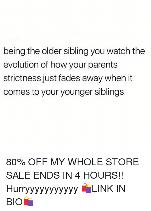 Parents, Evolution, and Watch: being the older sibling you watch the  evolution of how your parents  strictness just fades away when it  comes to your younger sibling:s 80% OFF MY WHOLE STORE SALE ENDS IN 4 HOURS!! Hurryyyyyyyyyyy 🛍LINK IN BIO🛍