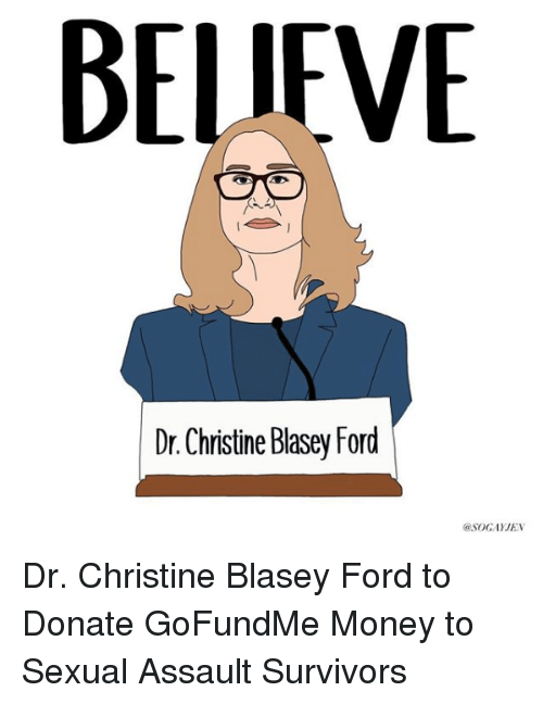 Money, Target, and Ford: BELIEVE  Dr. Christine Blasey Ford  aSOGAYJEN Dr. Christine Blasey Ford to Donate GoFundMe Money to Sexual Assault Survivors