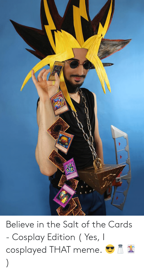 salt: Believe in the Salt of the Cards - Cosplay Edition ( Yes, I cosplayed THAT meme. 😎🧂🃏 )