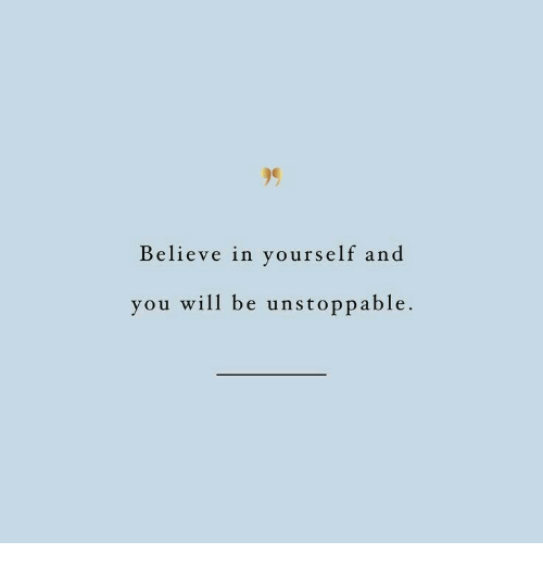 Believe, Will, and Unstoppable: Believe in vourself and  you will be unstoppable.