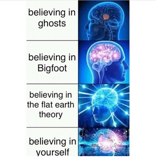 Bigfoot, Earth, and Flat Earth: believing in  ghosts  believing in  Bigfoot  believing in  the flat earth  theory  believing in  yourself