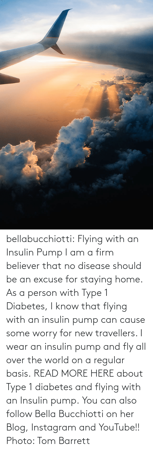 Know That: bellabucchiotti: Flying with an Insulin Pump  I am a firm believer that no disease should be an excuse for staying  home. As a person with Type 1 Diabetes, I know that flying with an  insulin pump can cause some worry for new travellers. I wear an insulin  pump and fly all over the world on a regular basis.  READ MORE HERE about Type 1 diabetes and flying with an Insulin pump.  You can also follow Bella Bucchiotti on her Blog, Instagram and YouTube!!   Photo: Tom Barrett