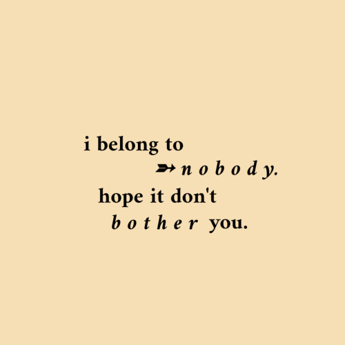 Hope, You, and  Dont: belong to  »n obody  hope it don't  bother you.