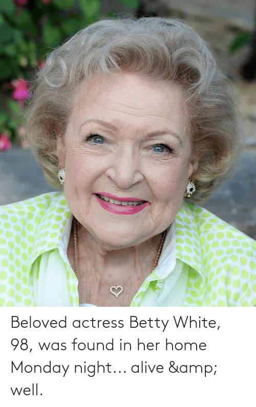 beloved: Beloved actress Betty White, 98, was found in her home Monday night... alive & well.