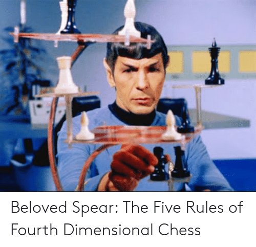 Four Dimensional Chess: Beloved Spear: The Five Rules of Fourth Dimensional Chess