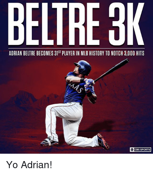 Memes, Mlb, and Sports: BELTRE 3K  ADRIAN BELTRE BECOMES 318 PLAYER IN MLB HISTORY TO NOTCH 3,000 HITS  ○】 CBS SPORTS Yo Adrian!