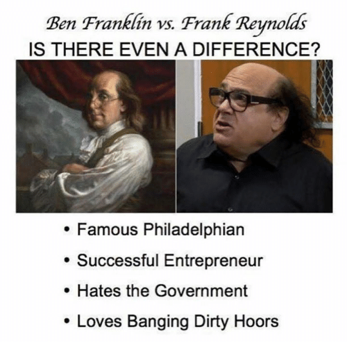 Franklinator: Ben Franklin vs. Frank Reynolds  IS THERE EVEN A DIFFERENCE?  Famous Philadelphian  Successful Entrepreneur  Hates the Government  Loves Banging Dirty Hoors