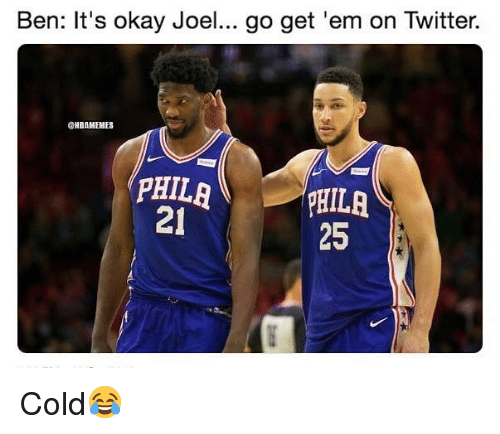 Basketball, Nba, and Sports: Ben: It's okay Joel... go get 'em on Twitter.  NBAMEMES  21  25 Cold😂