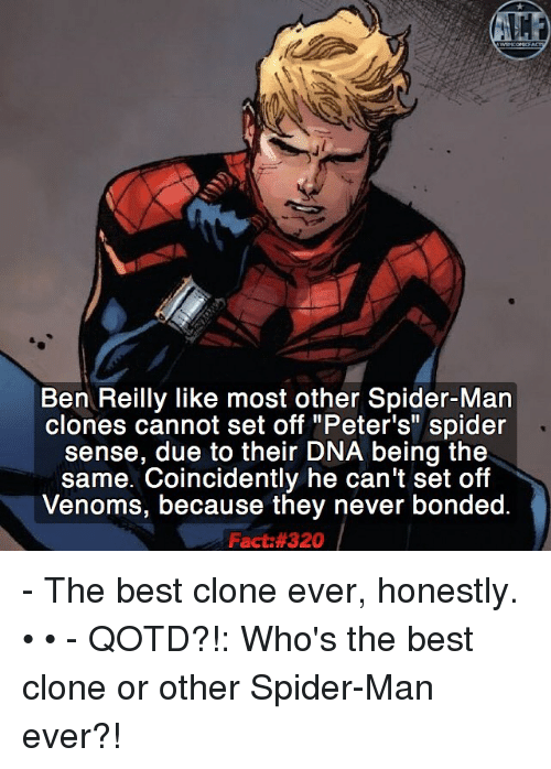 """Honestity: Ben Reilly like most other Spider-Man  clones cannot set off """"Peter's"""" spider  sense, due to their DNA being the  same. Coincidently he can't set off  Venoms, because they never bonded.  Fact: 320 - The best clone ever, honestly. • • - QOTD?!: Who's the best clone or other Spider-Man ever?!"""
