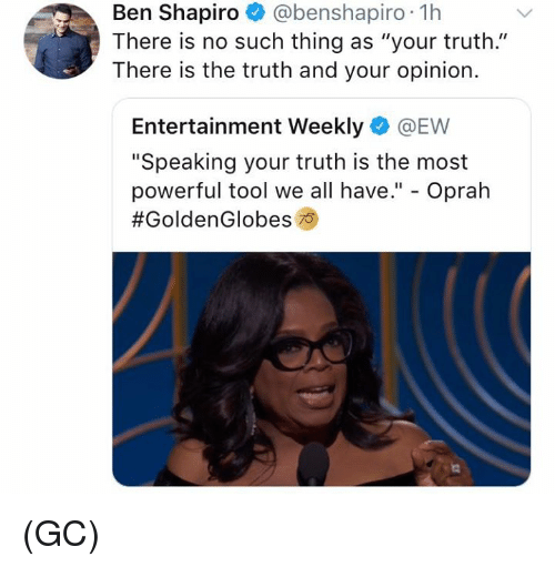 """Memes, Oprah Winfrey, and Tool: Ben Shapiro @benshapiro 1h  There is no such thing as """"your truth.""""  There is the truth and your opinion.  Entertainment Weekly @EW  """"Speaking your truth is the most  powerful tool we all have."""" - Oprah  (GC)"""