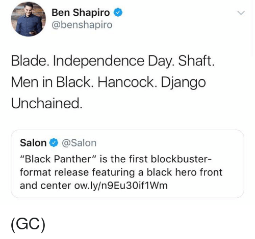 """Blade, Blockbuster, and Django: Ben Shapiro  @benshapiro  Blade. Independence Day. Shaft.  Men in Black. Hancock. Django  Unchained  Salon@Salon  """"Black Panther"""" is the first blockbuster-  format release featuring a black hero front  and center ow.ly/n9Eu30if1Wm (GC)"""