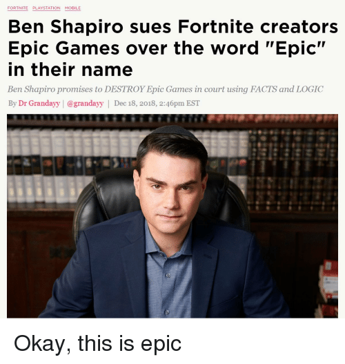 """Ben Shapiro: Ben Shapiro sues Fortnite creators  Epic Games over the word """"Epic""""  in their name  Ben Shapiro promises to DESTROY Epic Games in court using FACTS and LOGIC  By Dr Grandayy 