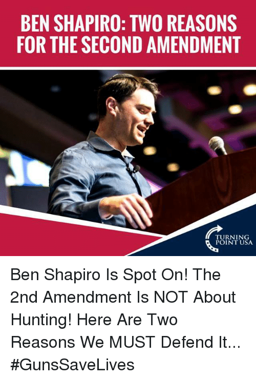 2nd Amendment: BEN SHAPIRO: TWO REASONS  FOR THE SECOND AMENDMENT  TURNING  POINT USA Ben Shapiro Is Spot On! The 2nd Amendment Is NOT About Hunting!   Here Are Two Reasons We MUST Defend It... #GunsSaveLives