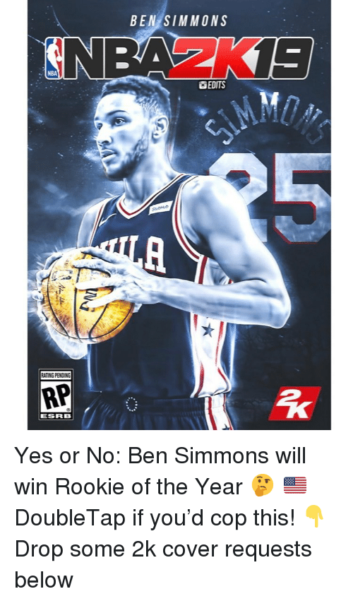 Memes, Nba, and 🤖: BEN SIMMONS  NBA  EDITS  ATING PENDIN  RP  ESRB Yes or No: Ben Simmons will win Rookie of the Year 🤔 🇺🇸 DoubleTap if you'd cop this! 👇 Drop some 2k cover requests below