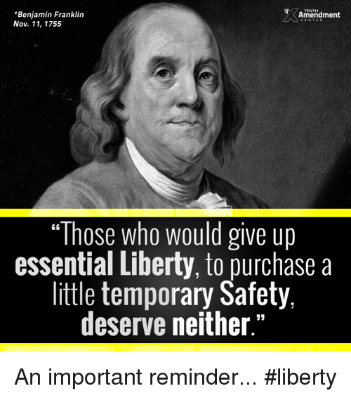 "Franklinator: *Benjamin Franklin  Amendment  Nov. 11, 1755  ""Those who would give up  essential Liberty, to purchase a  little temporary Safety,  deserve neither."" An important reminder...  #liberty"