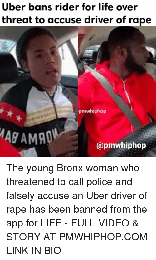 Life, Memes, and Police: ber bans rider for life over  threat to accuse driver of rape  pmwhiphop  MAGAMADA  apmwhiphop The young Bronx woman who threatened to call police and falsely accuse an Uber driver of rape has been banned from the app for LIFE - FULL VIDEO & STORY AT PMWHIPHOP.COM LINK IN BIO