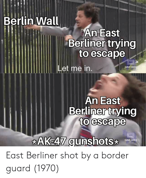 Et Me: Berlin Wall  An East  Berliner trying  to escape  [adult swinm  et me in.  An East  Berlinertrving  to escape  AK47 gunshots  faduit swim) East Berliner shot by a border guard (1970)