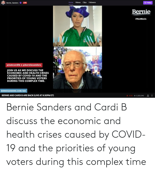 Bernie Sanders: Bernie Sanders and Cardi B discuss the economic and health crises caused by COVID-19 and the priorities of young voters during this complex time