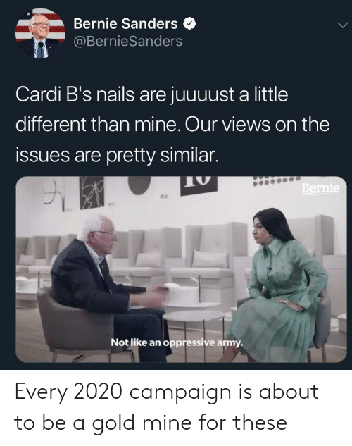 Bernie Sanders, Army, and Nails: Bernie Sanders  @BernieSanders  Cardi B's nails are juuuust a little  different than mine. Our views on the  issues are pretty similar.  Bernie  Not like an oppressive army. Every 2020 campaign is about to be a gold mine for these