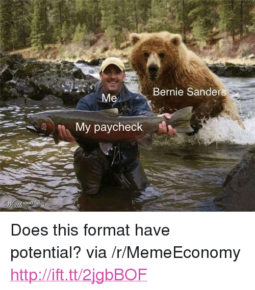 """Bernie Sanders, Http, and Bernie: Bernie Sanders  My paycheck <p>Does this format have potential? via /r/MemeEconomy <a href=""""http://ift.tt/2jgbBOF"""">http://ift.tt/2jgbBOF</a></p>"""