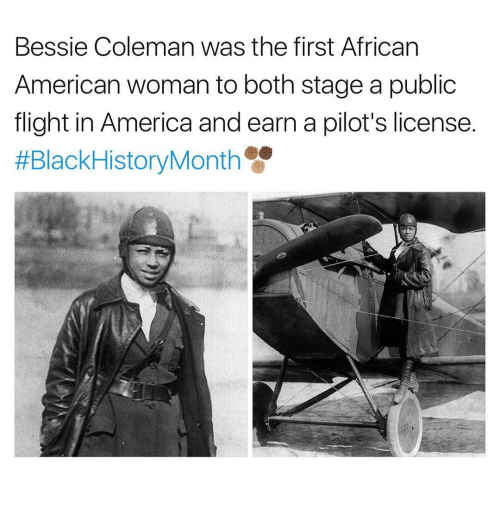Memes, Flight, and 🤖: Bessie Coleman was the first African  American woman to both stage a public  flight in America and earn a pilot's license.
