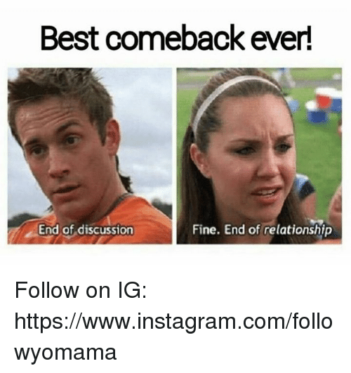 Best Comeback Ever: Best comeback ever!  End of discussion  Fine. End of relationship Follow on IG: https://www.instagram.com/followyomama