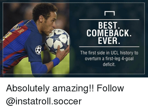 Best Comeback Ever: BEST  COMEBACK  EVER  The first side in UCL history to  overturn a first-leg 4-goal  deficit. Absolutely amazing!! Follow @instatroll.soccer