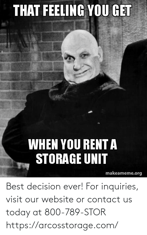 decision: Best decision ever! For inquiries, visit our website or contact us today at 800-789-STOR  https://arcosstorage.com/