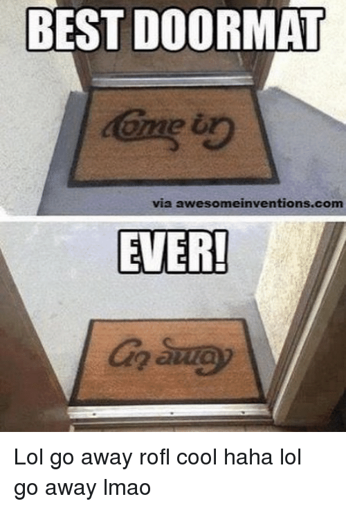 Rofled: BEST DOORMAT  ome  via awesomeinventions.com  EVER Lol go away rofl cool haha lol go away lmao