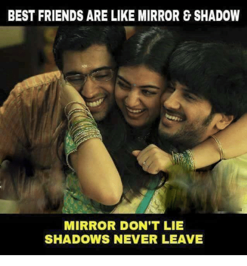 Best Friends Are Like: BEST FRIENDS ARE LIKE MIRROR 8 SHADOW  MIRROR DON'T LIE  SHADOWS NEVER LEAVE