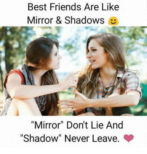 """Best Friends Are Like: Best Friends Are Like  Mirror & Shadows  """"Mirror"""" Don't Lie And  """"Shadow"""" Never Leave."""