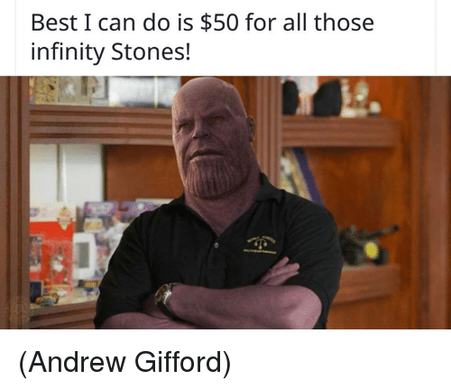 Memes, Best, and Infinity: Best I can do is $50 for all those  infinity Stones! (Andrew Gifford)