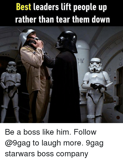 9gag, Memes, and Best: Best leaders lift people up  rather than tear them down Be a boss like him. Follow @9gag to laugh more. 9gag starwars boss company